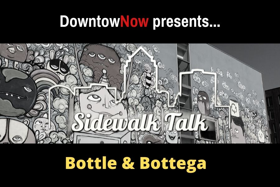 Sidewalk Talk Episode 2 – Bottle & Bottega