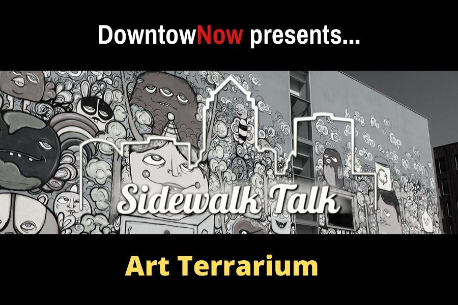 Sidewalk Talk Episode 4 – Art Terrarium