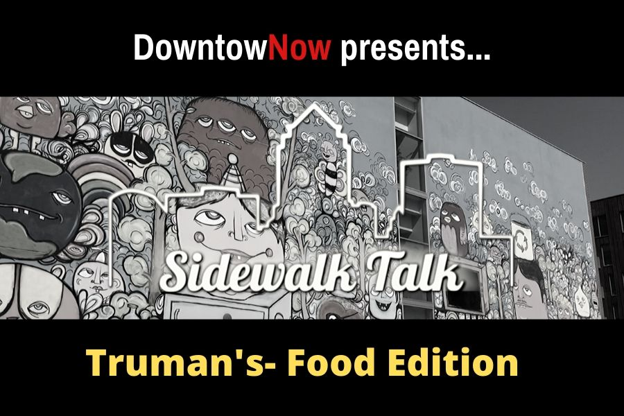 Sidewalk Talk Food Edition – Truman's